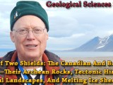 SEMINAR ON DEMAND: A Tale Of Two Shields: The Canadian And Baltic Shields—Their Archean Rocks, Tectonic History, Beautiful Landscapes, And Melting Ice Sheets – Monte Marshall