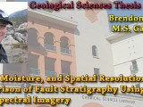 THESIS DEFENSE ON DEMAND: Brendon Walker – Range, Moisture, and Spatial Resolution Comparison of Fault Stratigraphy Using Hyperspectral Imagery