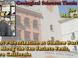 THESIS DEFENSE: Joe Whearty – Incipient Pulverization at Shallow Burial Depths Along the San Jacinto Fault, Southern California