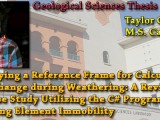 THESIS DEFENSE: May 8th @ 9:00am – Taylor Carrasco – Identifying a Reference Frame for Calculating Mass Change during Weathering: A Review and Case Study Utilizing the C# Program Assessing Element Immobility