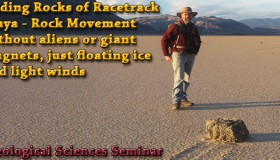 SEMINAR: October 29th, 2014 – Sliding Rocks of Racetrack Playa: Rock Movement without aliens or giant magnets, just floating ice and light winds – Richard Norris