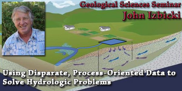Seminar: April 30, 2015 – Using Disparate, Process-Oriented Data to Solve Hydrologic Problems: John Izbicki